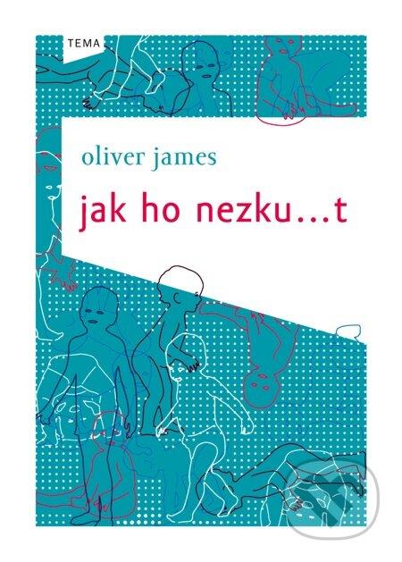 Jak ho nezku...t - Oliver James