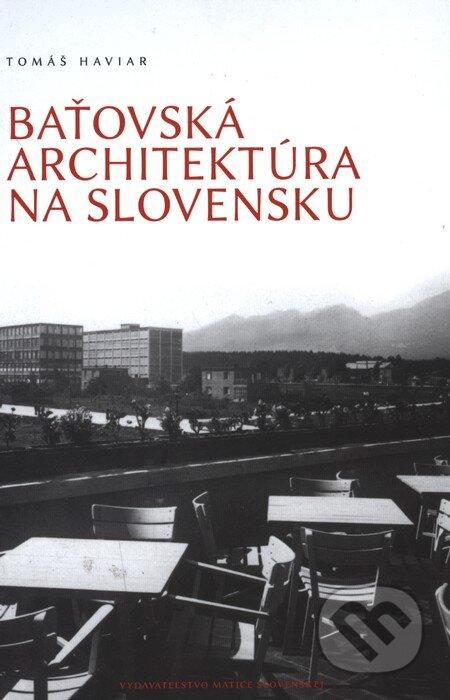 Baťovská architektúra na Slovensku - Tomáš Haviar