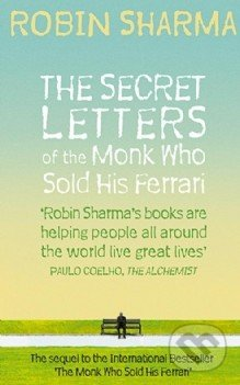 The Secret Letters of the Monk Who Sold His Ferrari - Robin S. Sharma