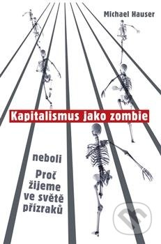 Kapitalismus jako zombie - Michael Hauser