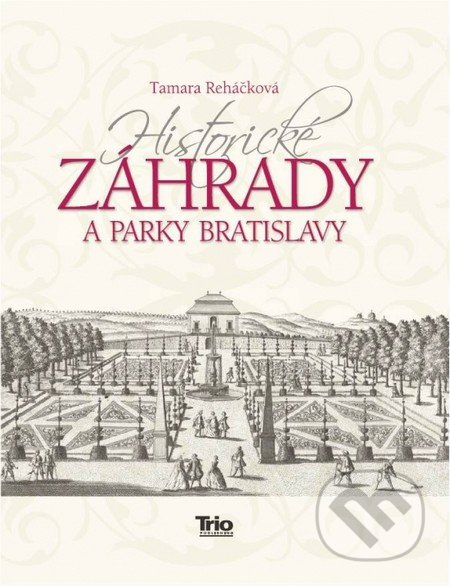 Historické záhrady a parky Bratislavy - Tamara Reháčková