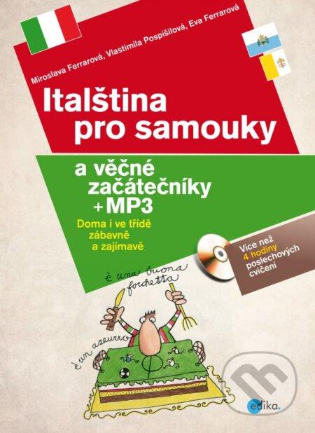 Italština pro samouky a věčné začátečníky + MP3 - Miroslava Ferrarová, Vlastimila Pospíšilová, Eva Ferrarová