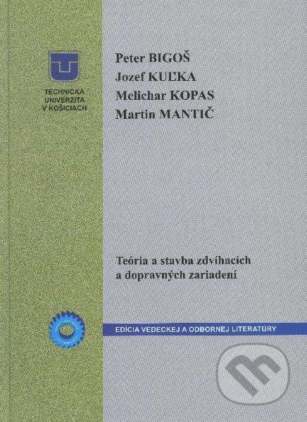 Teória a stavba zdvíhacích a dopravných zariadení - Peter Bigoš a kolektív