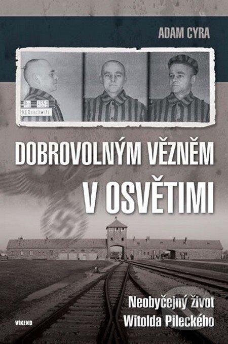 Dobrovolným vězněm v Osvětimi - Adam Cyra