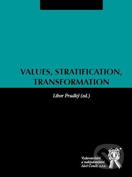 Aleš Čeněk Values, Stratification, Transformation - Libor Prudký a kolektív