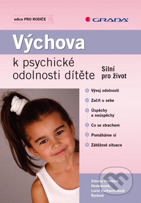 Výchova k psychické odolnosti dítěte - Horáková Hoskovcová Simona, Suchochlebová Ryntová Lucie