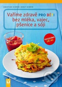 Vaříme zdravě pro děti bez mléka, vajec, pšenice a sóji - Birgit Schäfer, Christiane Schäfer