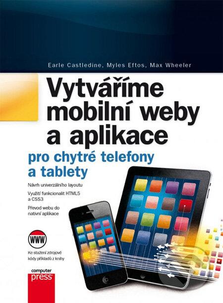 Vytváříme mobilní web a aplikace pro chytré telefony a tablety - Max Wheeler, Myles Eftos, Earle Castledine