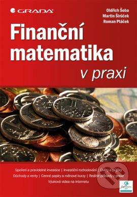 Finanční matematika v praxi - Oldřich Šoba, Martin Širůček, Roman Ptáček