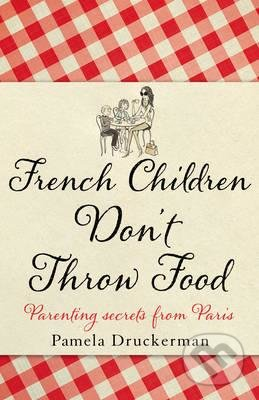 French Children Don\'t Throw Food - Pamela Druckerman