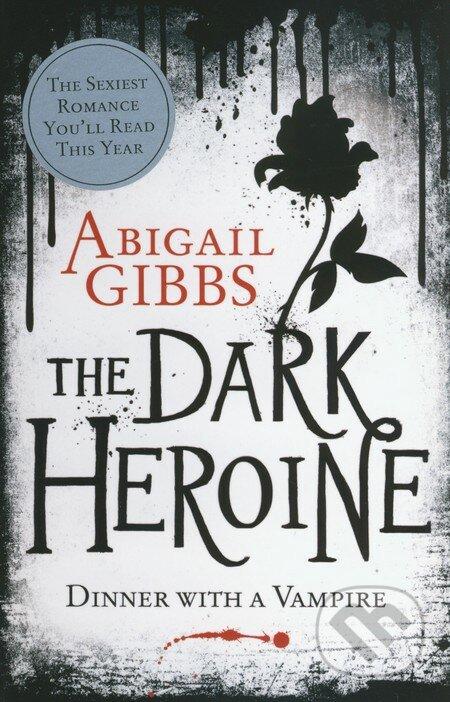 The Dark Heroine: Dinner With A Vampire - Abigail Gibbs