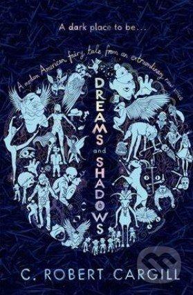 Dreams and Shadow - C. Robert Cargill