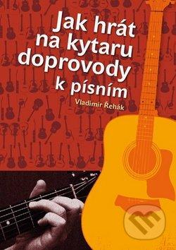 Jak hrát na kytaru doprovody k písním - Vladimír Řehák