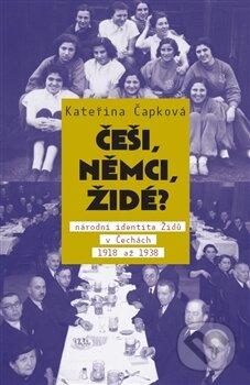 Češi, Němci, Židé? - Kateřina Čapková