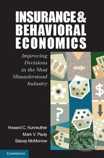 Insurance and Behavioral Economics - Howard C. Kunreuther a kol.
