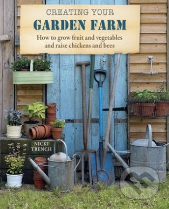 Creating Your Garden Farm - Nicki Trench