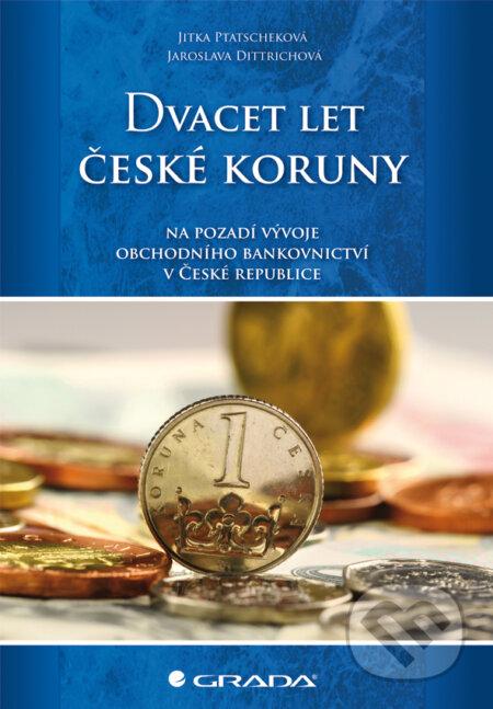 Dvacet let české koruny - Jitka Ptatscheková, Jaroslava Dittrichová