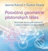 Posvátná geometrie platonských těles - Jeanne Ruland, Gudrun Ferenz