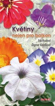 Květiny nejen pro balkon - Eva Hrudová, Dagmar Kolaříková
