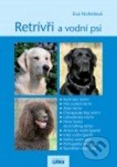 Retrívři a vodní psi - Eva Nohelová