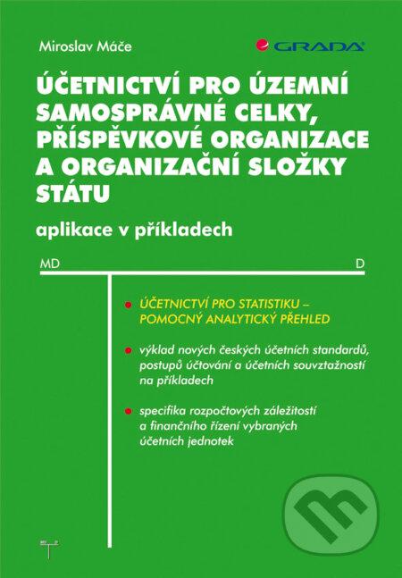 Účetnictví pro územní samosprávné celky, příspěvkové organizace a organizační složky státu - Miroslav Máče