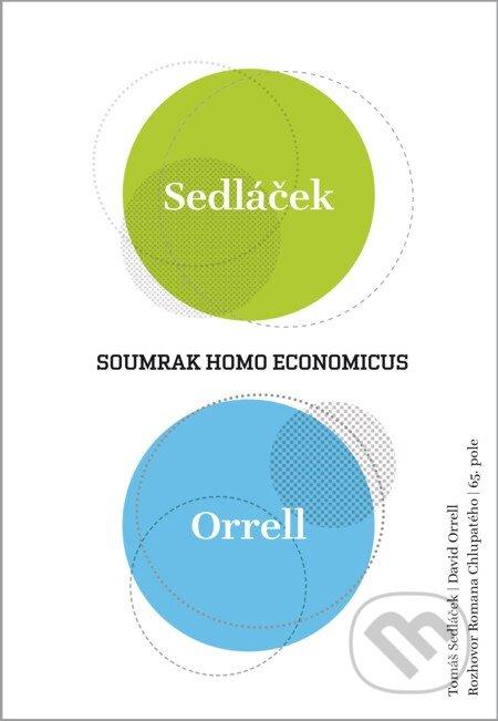 Soumrak homo economicus - Tomáš Sedláček, David Orrell, Roman Chlupatý