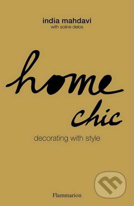 Home Chic - India Mahdavi, Soline Delos