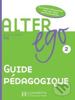 Alter Ego 2 - Guide pédagogique - Annie Berthet