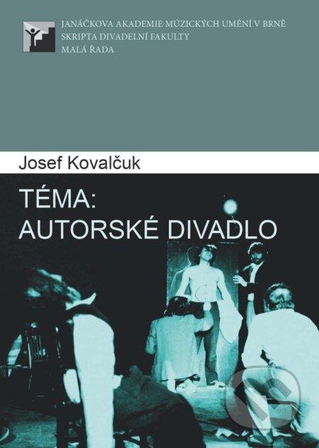 Téma: Autorské divadlo - Josef Kovalčuk
