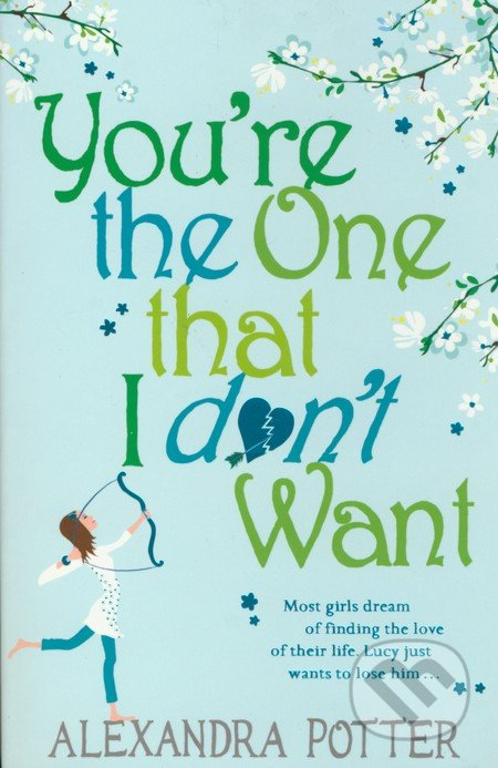 You\'re the One that I don\'t Want - Alexandra Potter