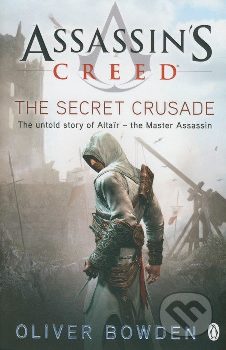 Assassin\'s Creed: The Secret Crusade - Oliver Bowden