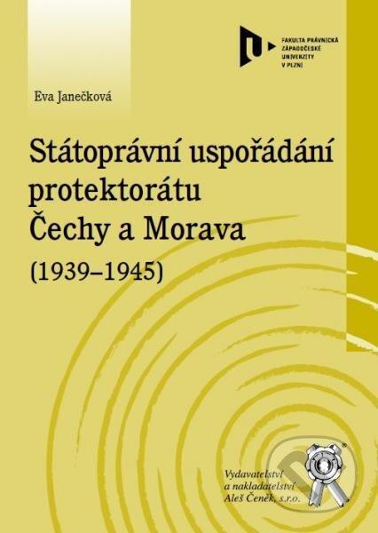 Státoprávní uspořádání protektorátu Čechy a Morava (1939-1945) - Eva Janečková