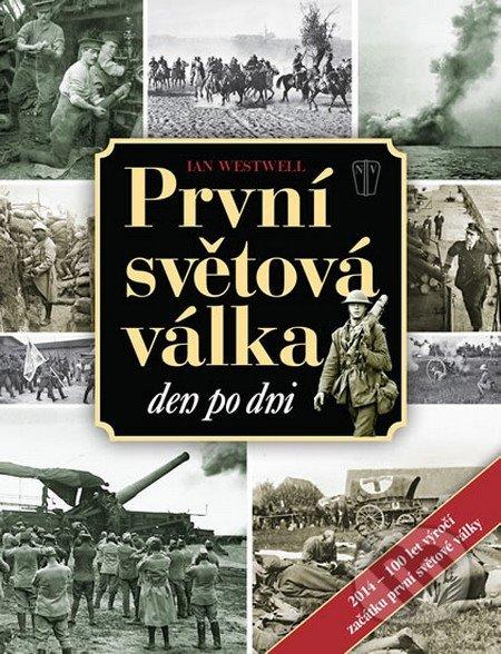 První světová válka den po dni - Ian Westwell