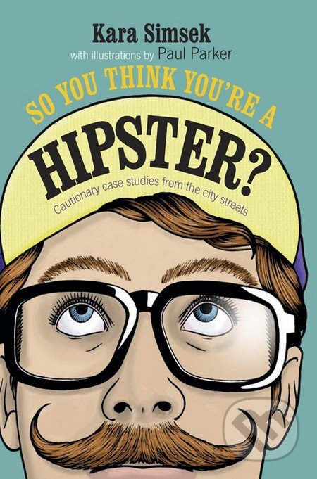 So You Think You\'re a Hipster? - Kara Simsek