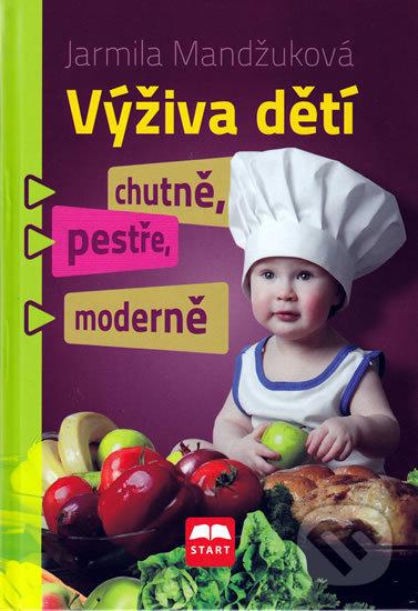 Výživa dětí chutně, pestře, moderně - Jarmila Mandžuková