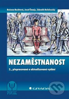 Nezaměstnanost - Božena Buchtová, Josef Šmajs, Zdeněk Boleloucký