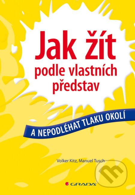 Jak žít podle vlastních představ - Volker Kitz, Manuel Tusch
