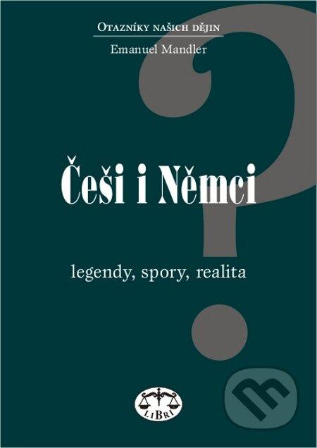 Češi i Němci. Legendy, spory, realita - Emanuel Mandler