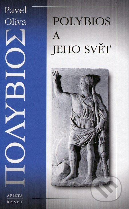 Polybios a jeho svět - Pavel Oliva