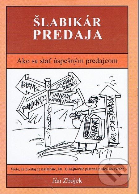 Šlabikár predaja - Ako sa stať úspešným predajcom - Ján Zbojek