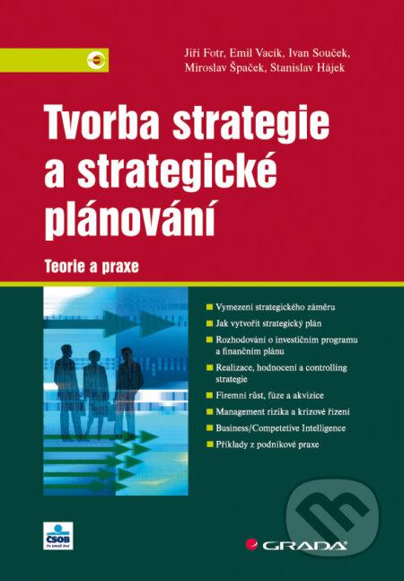 Tvorba strategie a strategické plánování - Jiří Fotr, Emil Vacík, Ivan Souček, Miroslav Špaček, Stanislav Hájek