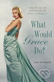 What Would Grace Do? - Gina McKinnon
