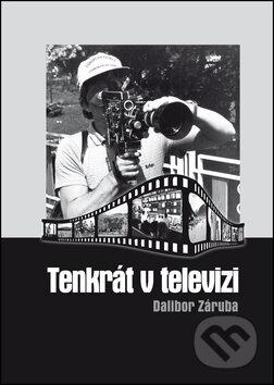 Tenkrát v televizi - Dalibor Záruba
