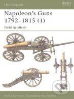 Napoleon\'s Guns 1792 - 1815 - René Chartrand