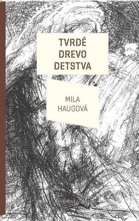 Tvrdé drevo detstva - Mila Haugová