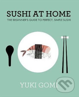 Sushi at Home - Yuki Gomi