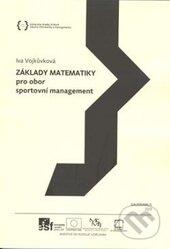 Základy matematiky pro obor sportovní management - Iva Vojkůvková