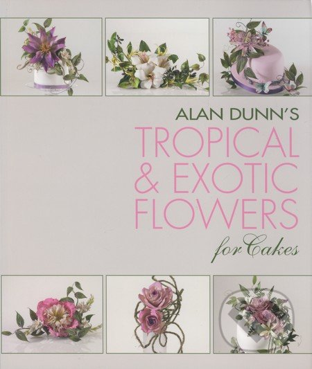 Alan Dunn\'s Tropical and Exotic Flowers for Cakes - Alan Dunn