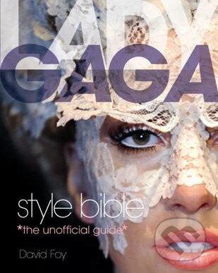 Lady Gaga Style Bible - David Foy