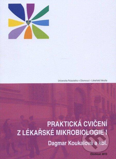 Praktická cvičení z lékařské mikrobiologie I. - Dagmar Koukalová a kolektív